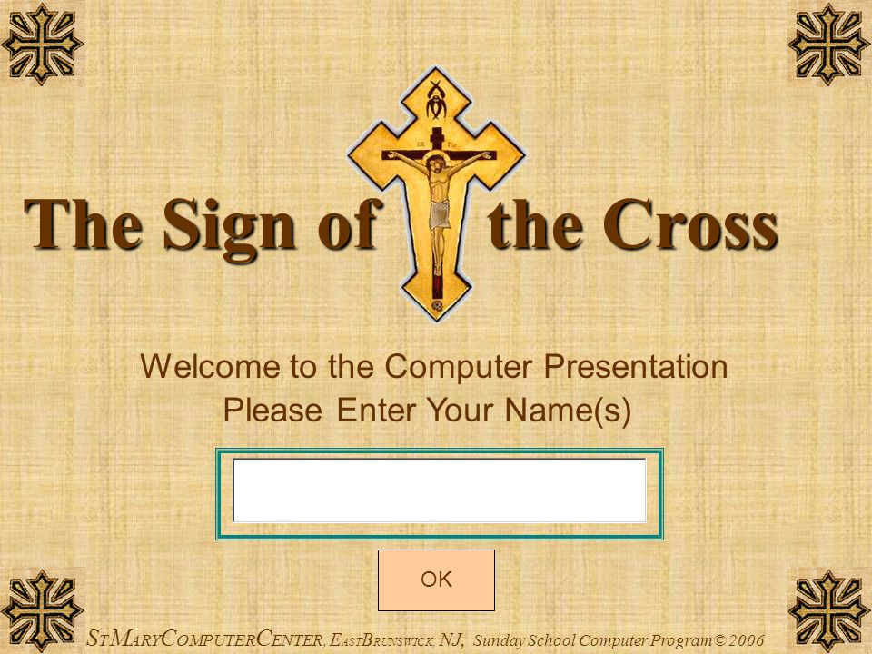 The Sign of the Cross Welcome to the Computer Presentation