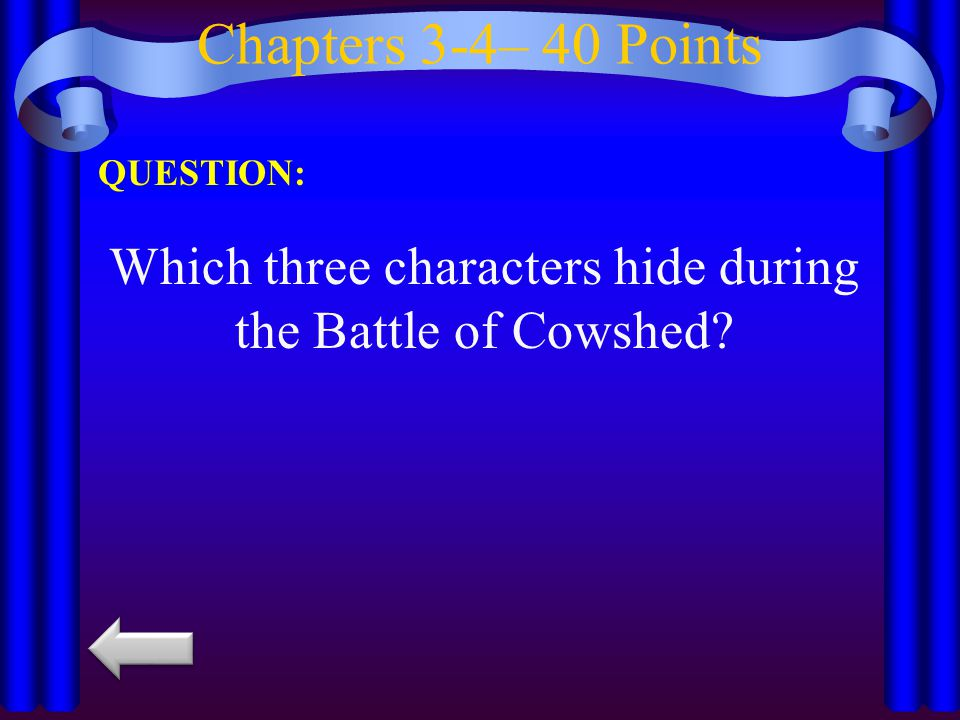 Which three characters hide during the Battle of Cowshed