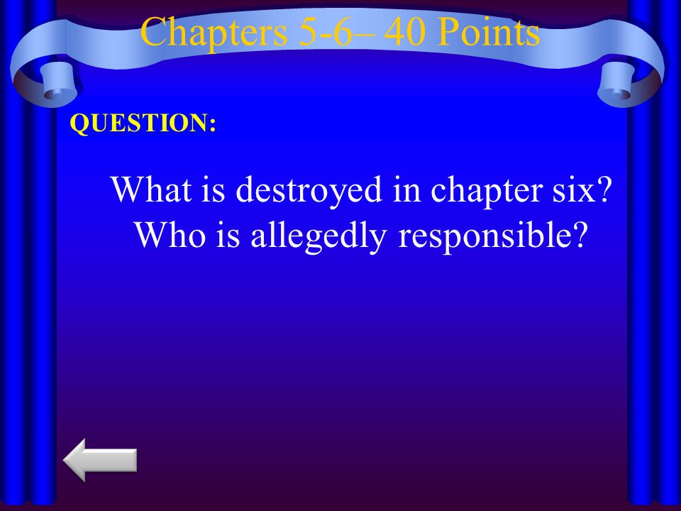 What is destroyed in chapter six Who is allegedly responsible