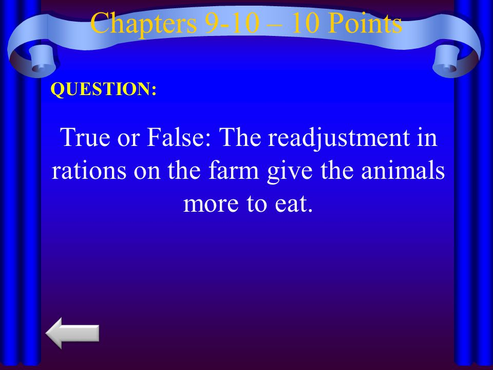 Chapters 9-10 – 10 Points QUESTION: True or False: The readjustment in rations on the farm give the animals more to eat.