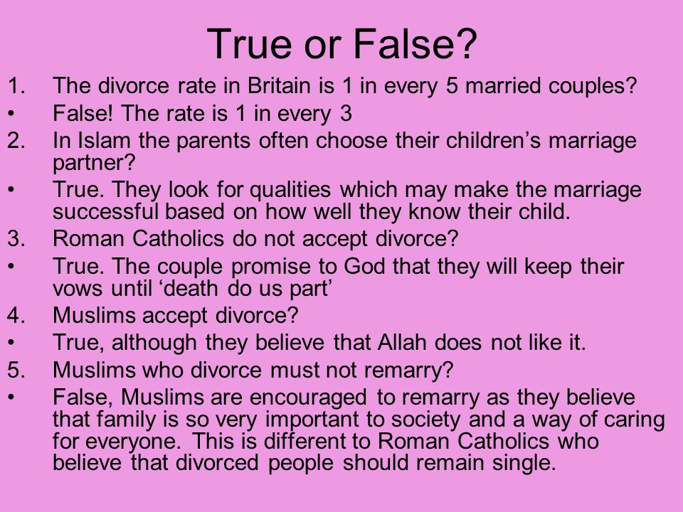 True or False The divorce rate in Britain is 1 in every 5 married couples False! The rate is 1 in every 3.