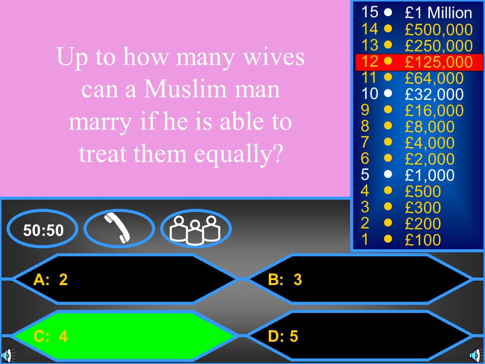 15 £1 Million. 14. £500,000. 13. £250,000. Up to how many wives can a Muslim man marry if he is able to treat them equally