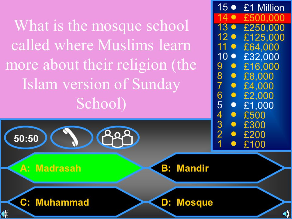 15 £1 Million. 14. £500,000. What is the mosque school called where Muslims learn more about their religion (the Islam version of Sunday School)