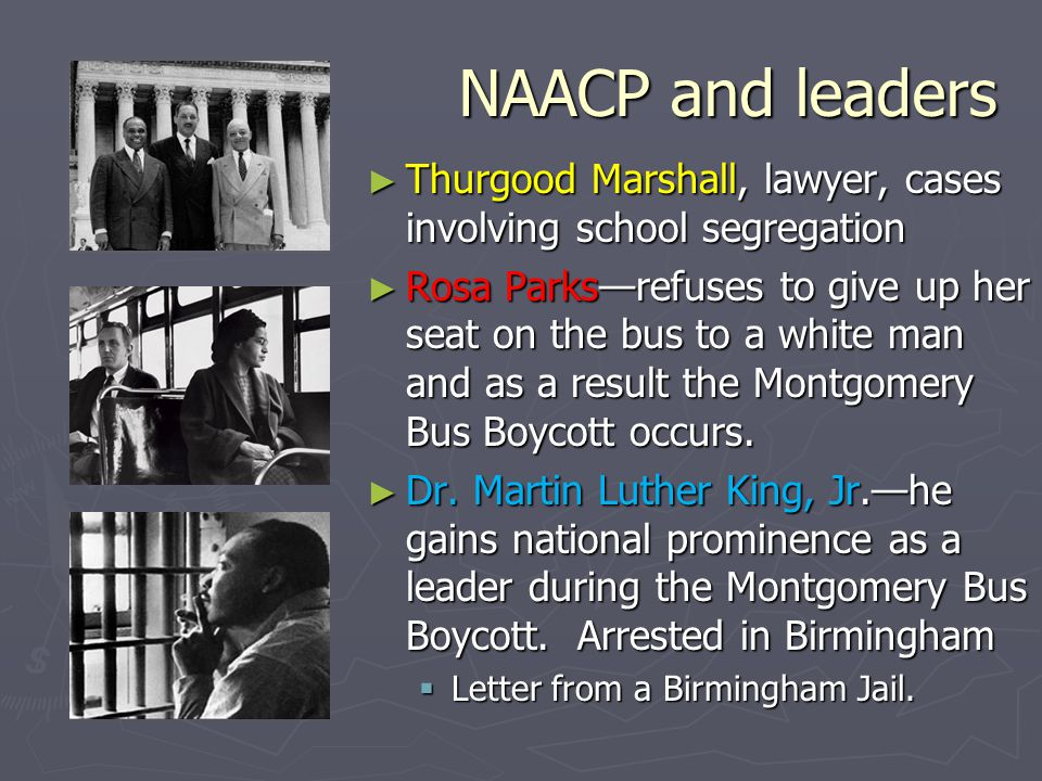 NAACP and leaders Thurgood Marshall, lawyer, cases involving school segregation.