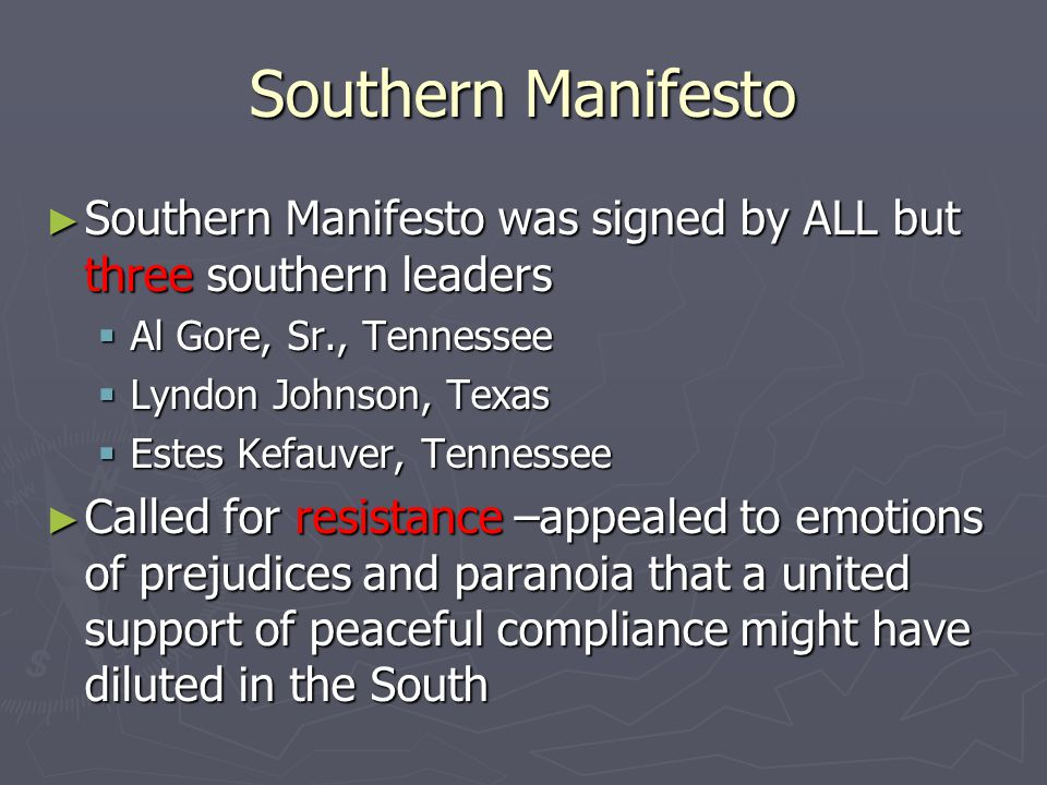Southern Manifesto Southern Manifesto was signed by ALL but three southern leaders. Al Gore, Sr., Tennessee.