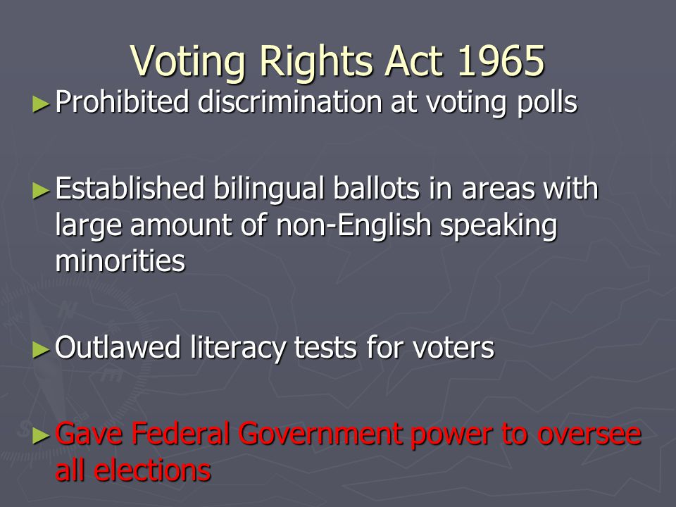 Voting Rights Act 1965 Prohibited discrimination at voting polls