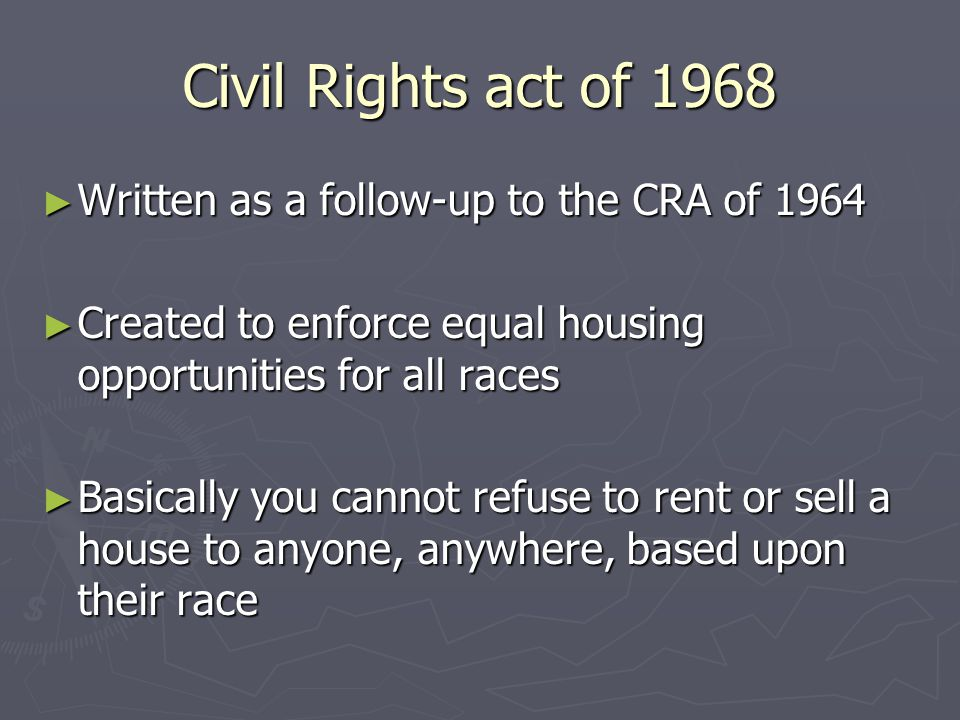 Civil Rights act of 1968 Written as a follow-up to the CRA of 1964