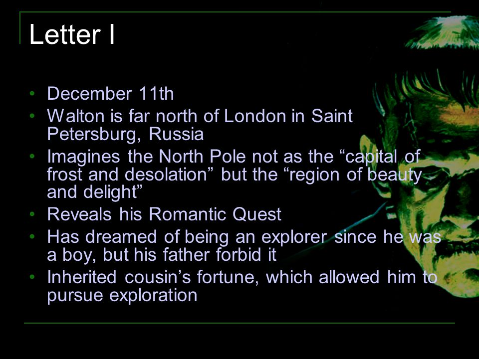 Letter I December 11th. Walton is far north of London in Saint Petersburg, Russia.