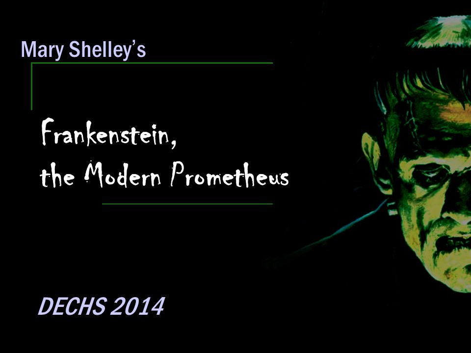 Frankenstein, the Modern Prometheus