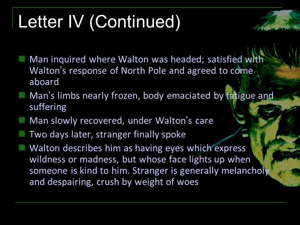 Letter IV (Continued) Man inquired where Walton was headed; satisfied with Walton's response of North Pole and agreed to come aboard.