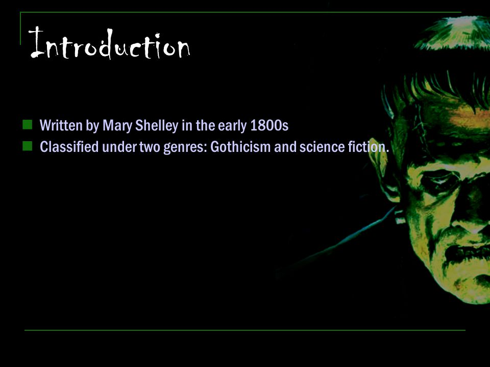 Introduction Written by Mary Shelley in the early 1800s