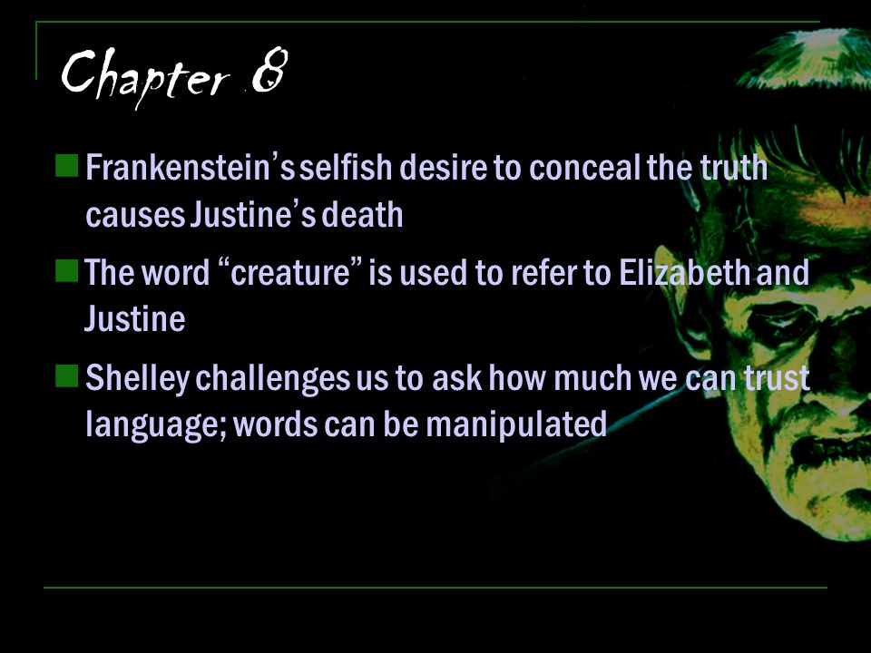 Chapter 8 Frankenstein's selfish desire to conceal the truth causes Justine's death.