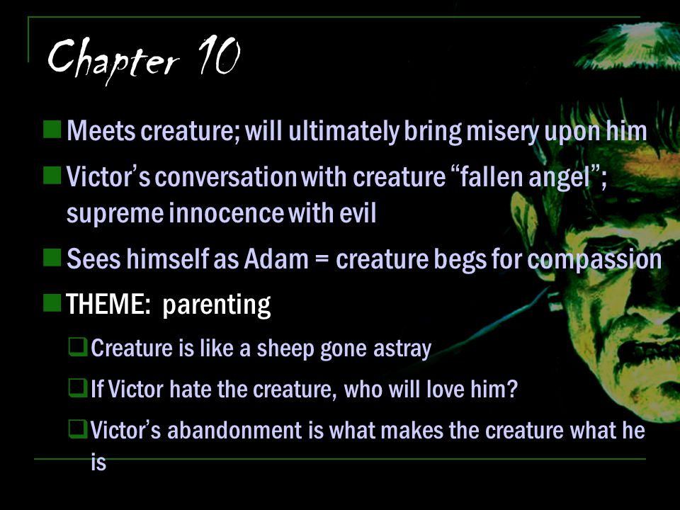 Chapter 10 Meets creature; will ultimately bring misery upon him