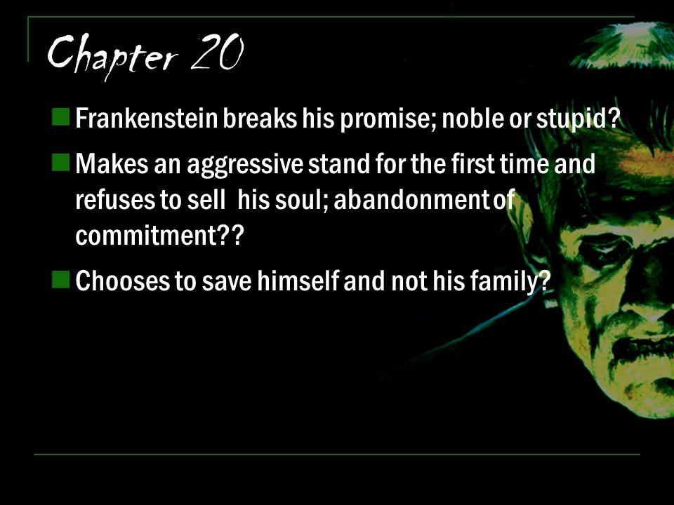 Chapter 20 Frankenstein breaks his promise; noble or stupid