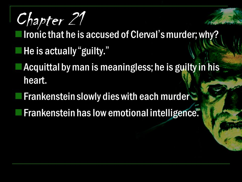 Chapter 21 Ironic that he is accused of Clerval's murder; why