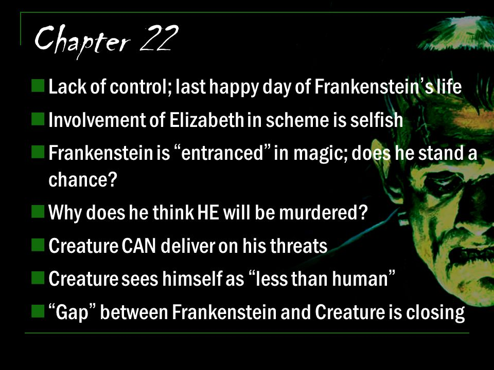 Chapter 22 Lack of control; last happy day of Frankenstein's life