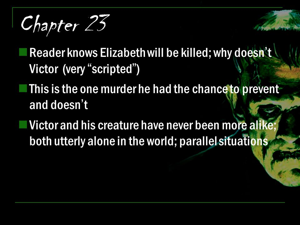 Chapter 23 Reader knows Elizabeth will be killed; why doesn't Victor (very scripted )