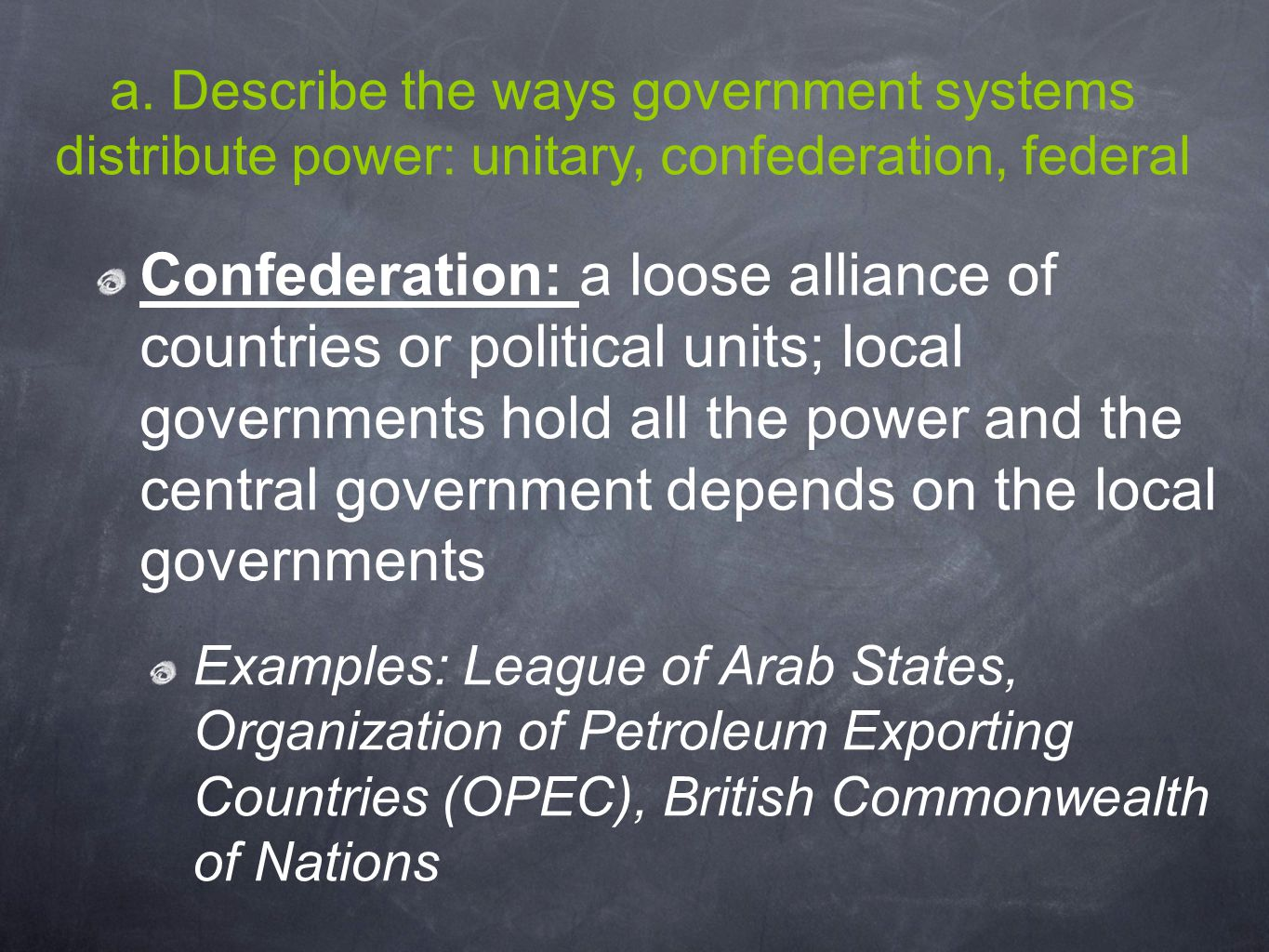 a. Describe the ways government systems distribute power: unitary, confederation, federal