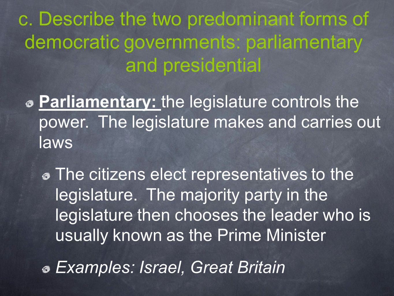 c. Describe the two predominant forms of democratic governments: parliamentary and presidential