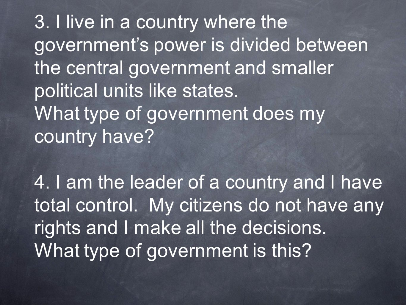 3. I live in a country where the government's power is divided between the central government and smaller political units like states.