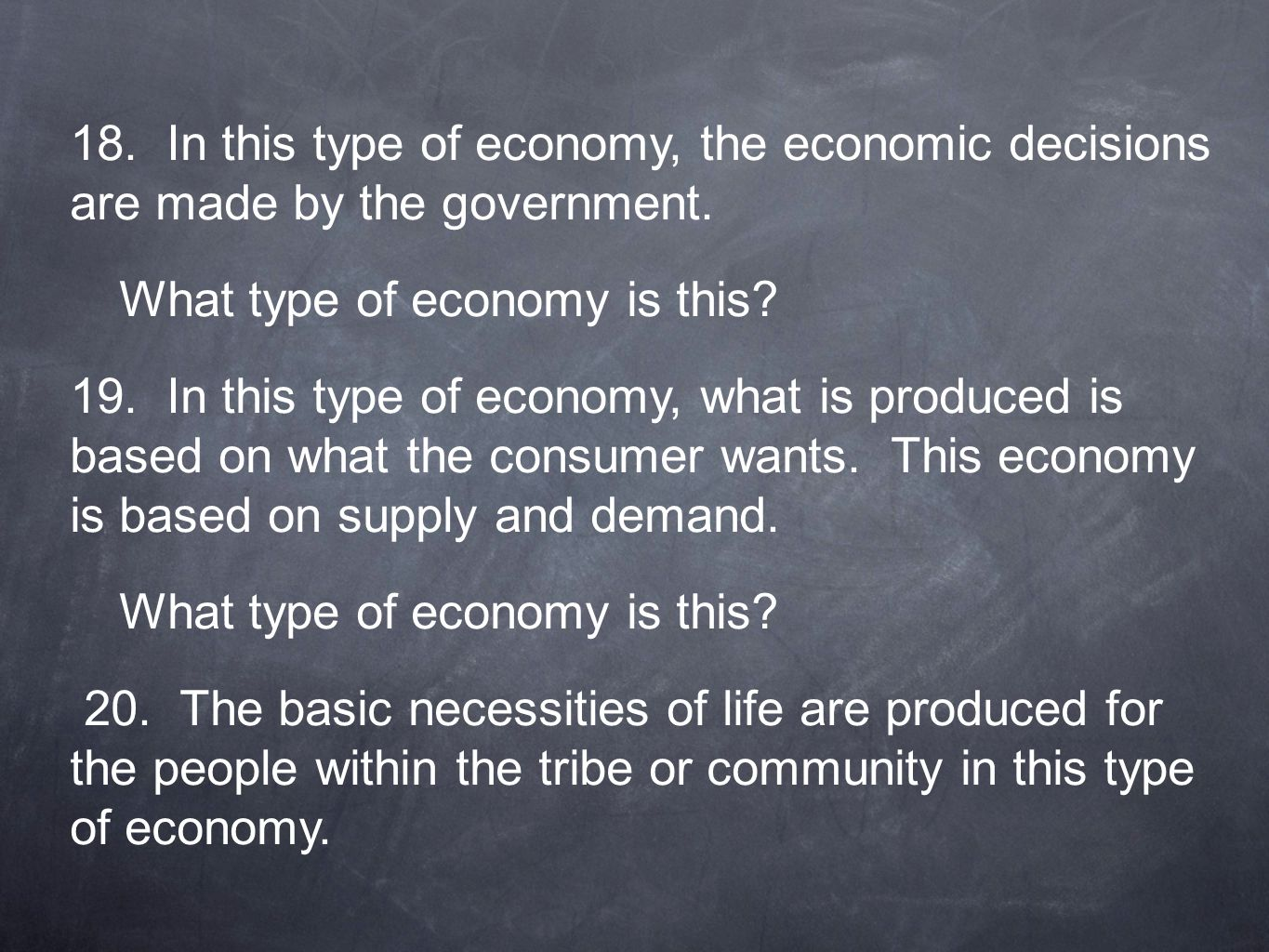 18. In this type of economy, the economic decisions are made by the government.