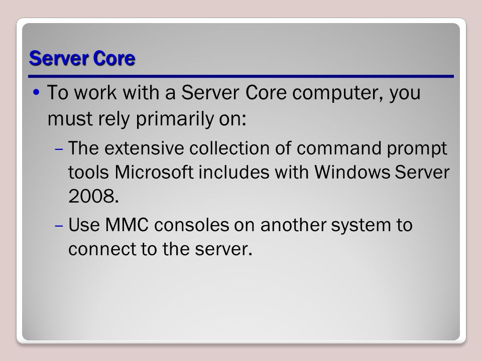 To work with a Server Core computer, you must rely primarily on: