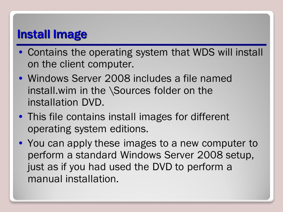 Install Image Contains the operating system that WDS will install on the client computer.