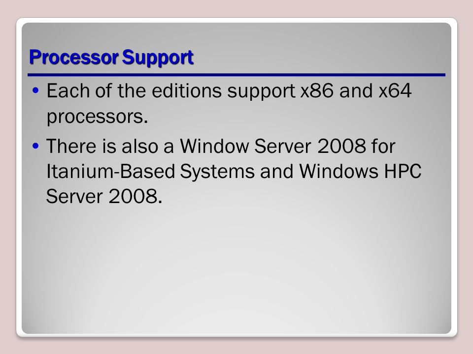 Processor Support Each of the editions support x86 and x64 processors.