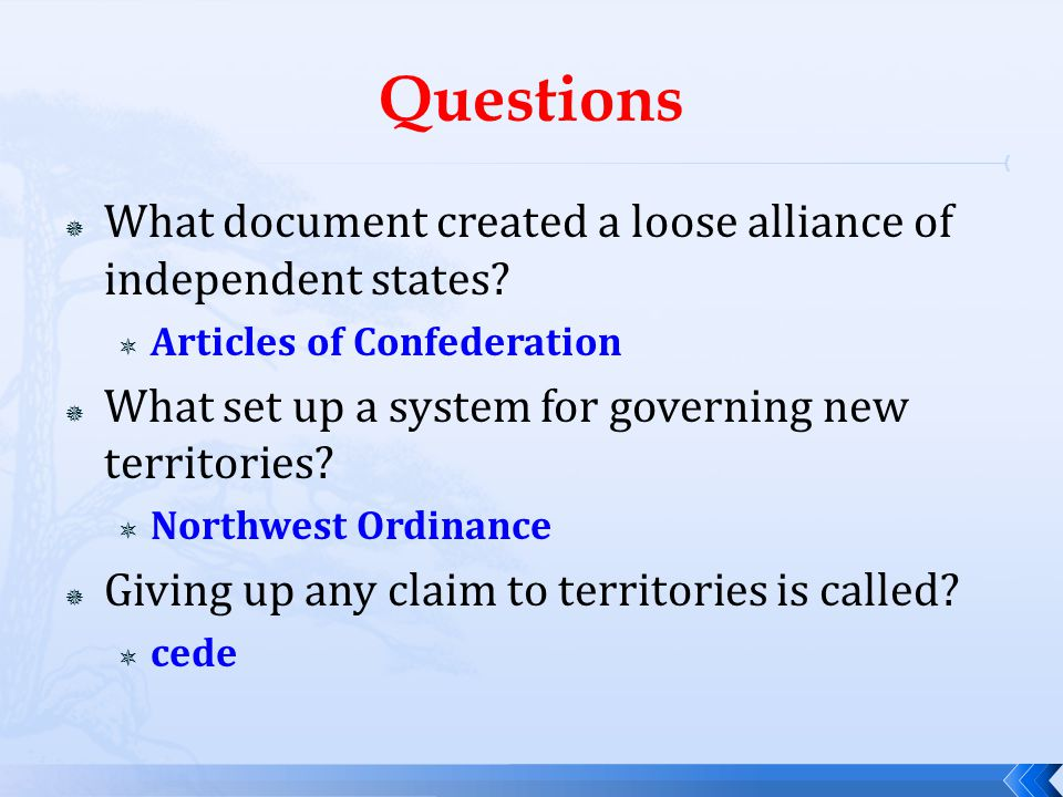 Questions What document created a loose alliance of independent states Articles of Confederation.