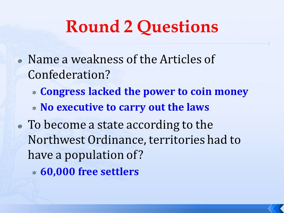 Round 2 Questions Name a weakness of the Articles of Confederation