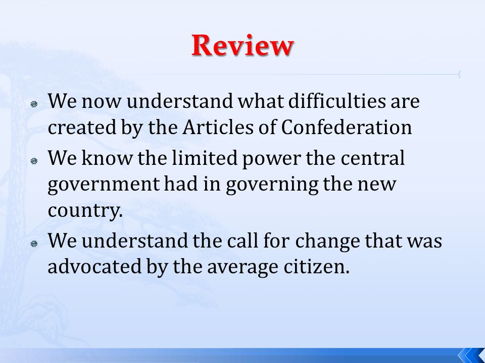 Review We now understand what difficulties are created by the Articles of Confederation.