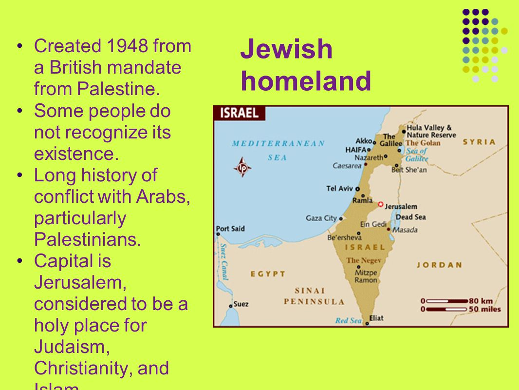 Jewish homeland Created 1948 from a British mandate from Palestine.
