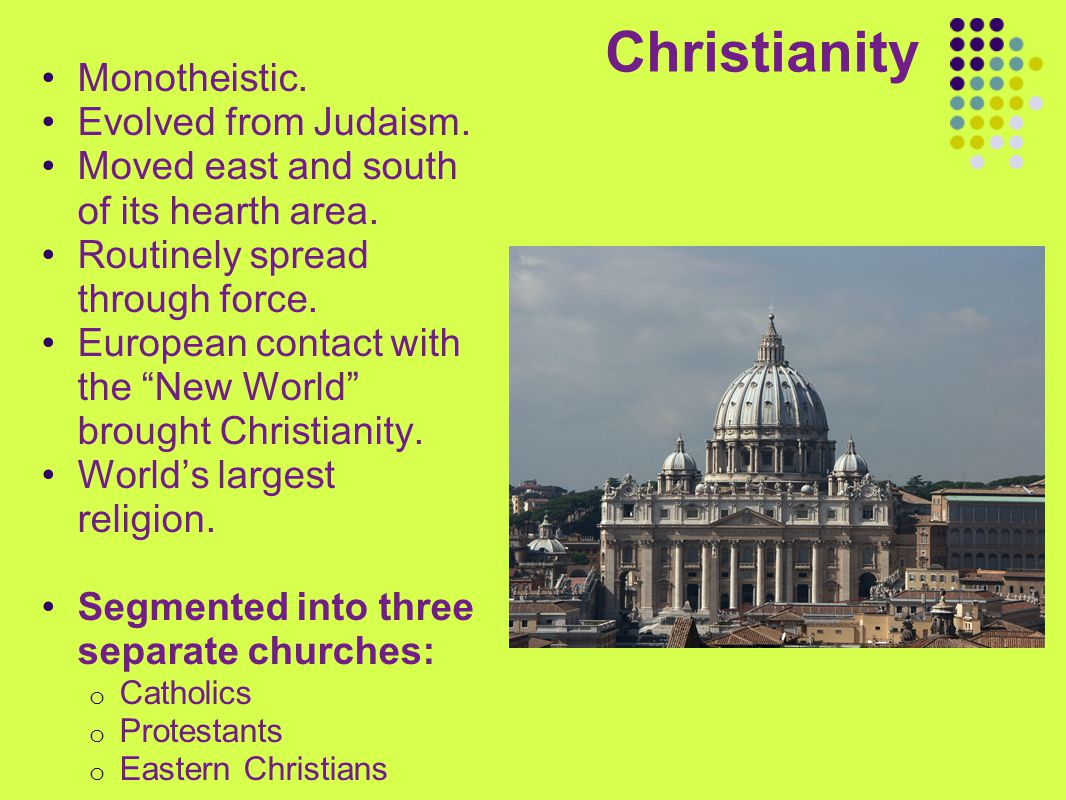 Christianity Monotheistic. Evolved from Judaism.