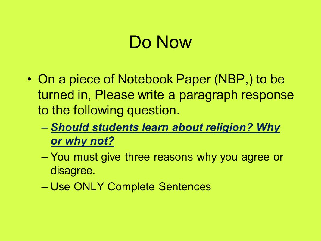 Do Now On a piece of Notebook Paper (NBP,) to be turned in, Please write a paragraph response to the following question.