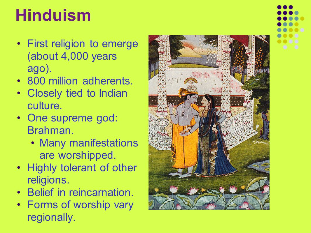 Hinduism First religion to emerge (about 4,000 years ago).