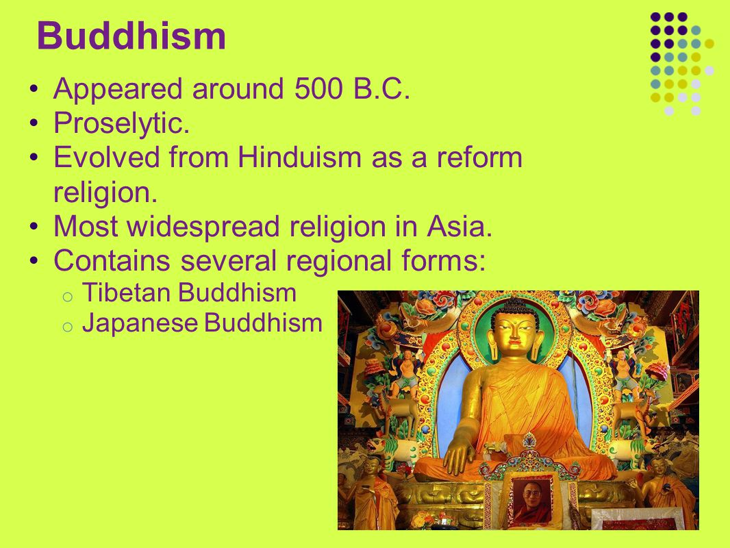 Buddhism Appeared around 500 B.C. Proselytic.