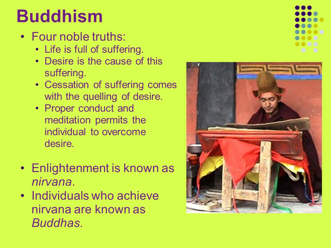 Buddhism Four noble truths: Enlightenment is known as nirvana.
