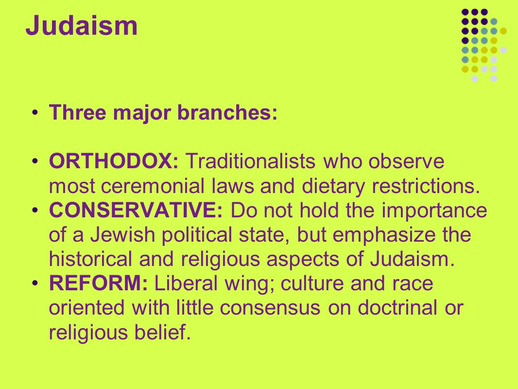 Judaism Three major branches: