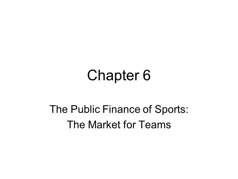 The Public Finance of Sports: The Market for Teams