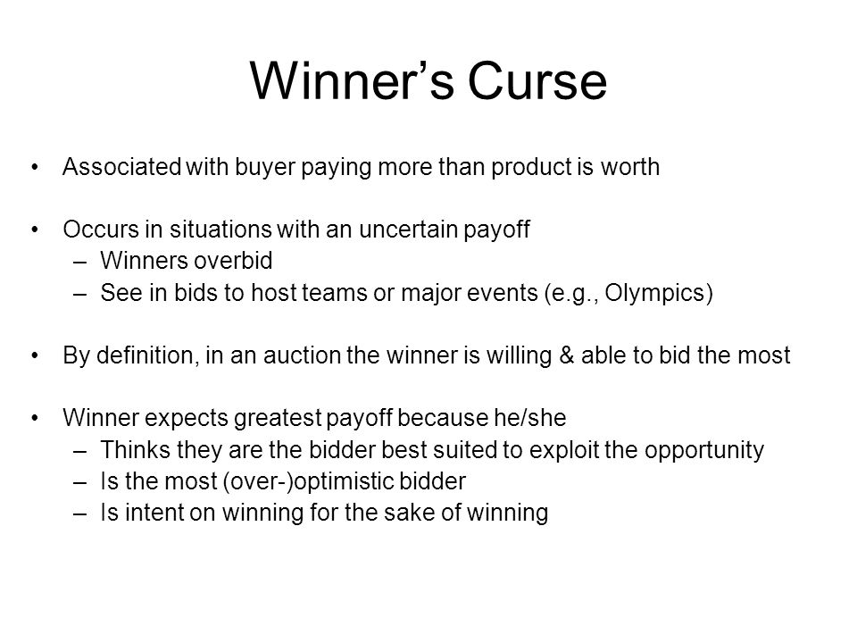 Winner's Curse Associated with buyer paying more than product is worth