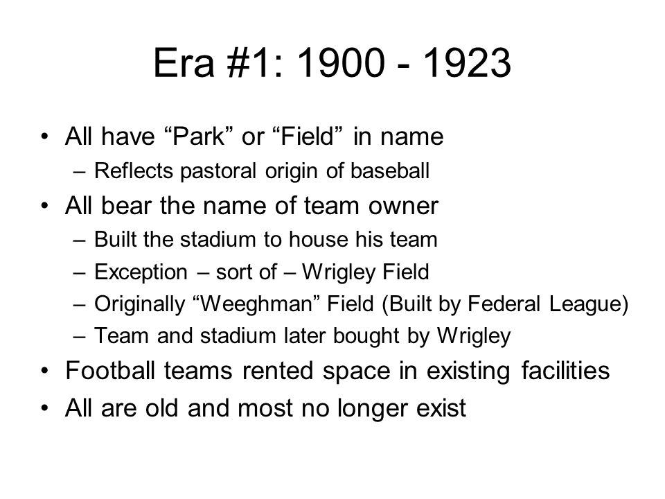 Era #1: 1900 - 1923 All have Park or Field in name
