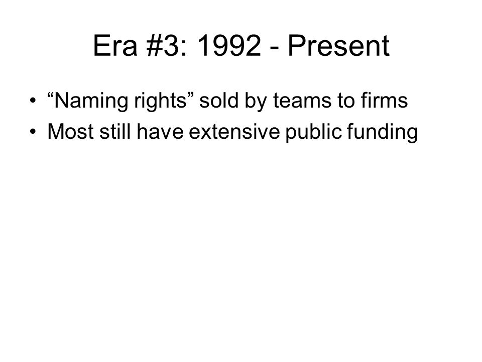 Era #3: 1992 - Present Naming rights sold by teams to firms
