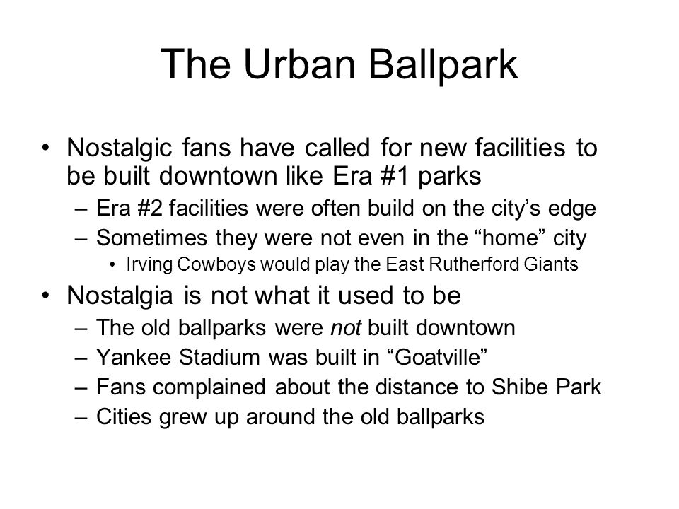 The Urban Ballpark Nostalgic fans have called for new facilities to be built downtown like Era #1 parks.