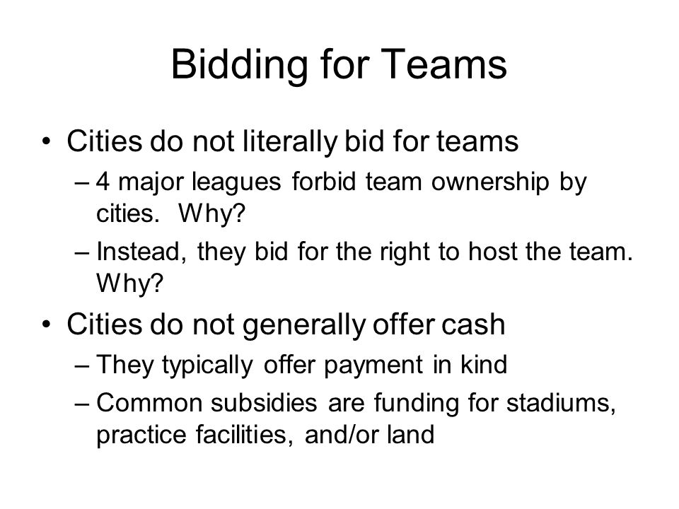 Bidding for Teams Cities do not literally bid for teams