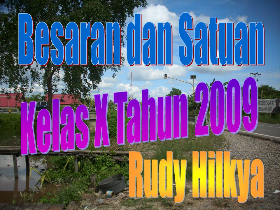 Besaran dan Satuan Kelas X Tahun 2009 Rudy Hilkya