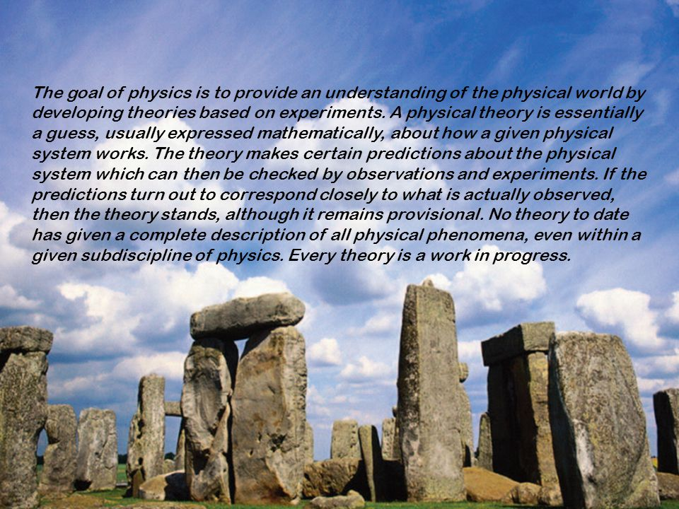 The goal of physics is to provide an understanding of the physical world by developing theories based on experiments.