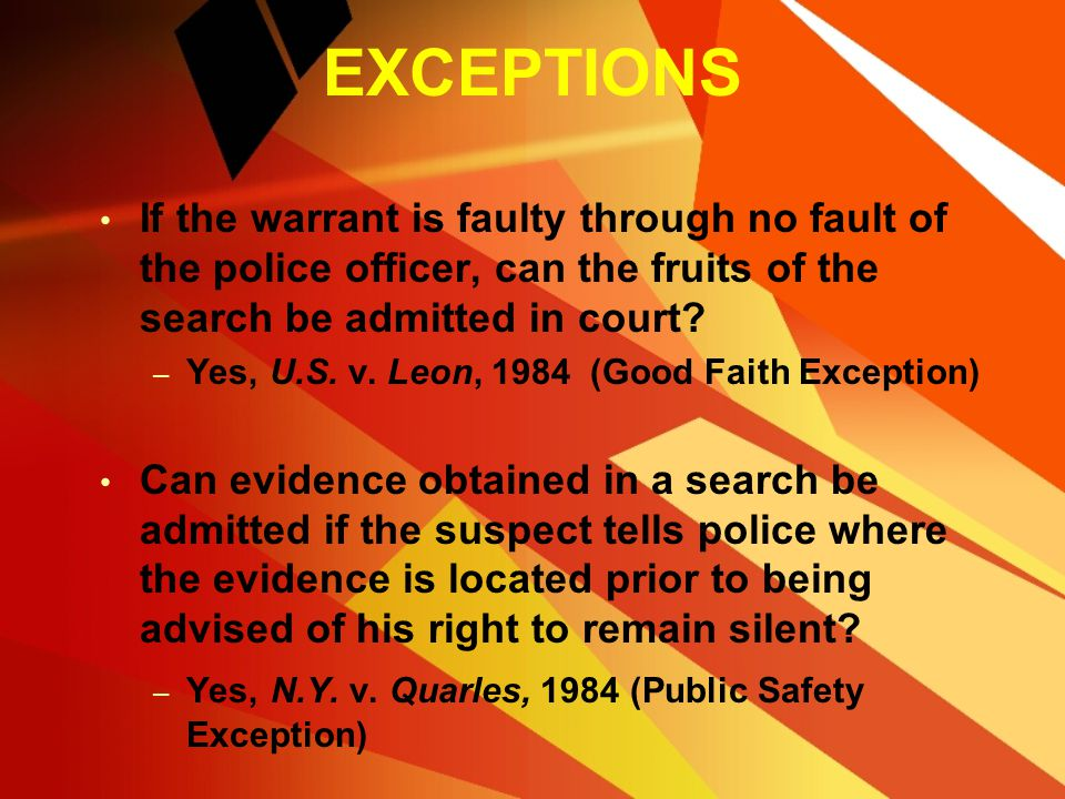 EXCEPTIONS If the warrant is faulty through no fault of the police officer, can the fruits of the search be admitted in court