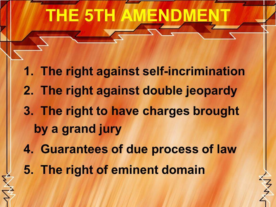 THE 5TH AMENDMENT 1. The right against self-incrimination