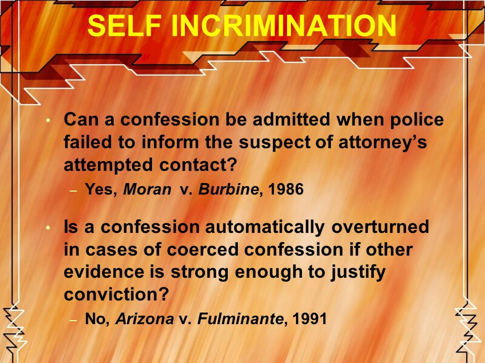 SELF INCRIMINATION Can a confession be admitted when police failed to inform the suspect of attorney's attempted contact