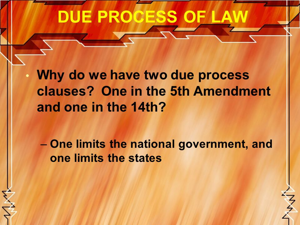 DUE PROCESS OF LAW Why do we have two due process clauses One in the 5th Amendment and one in the 14th